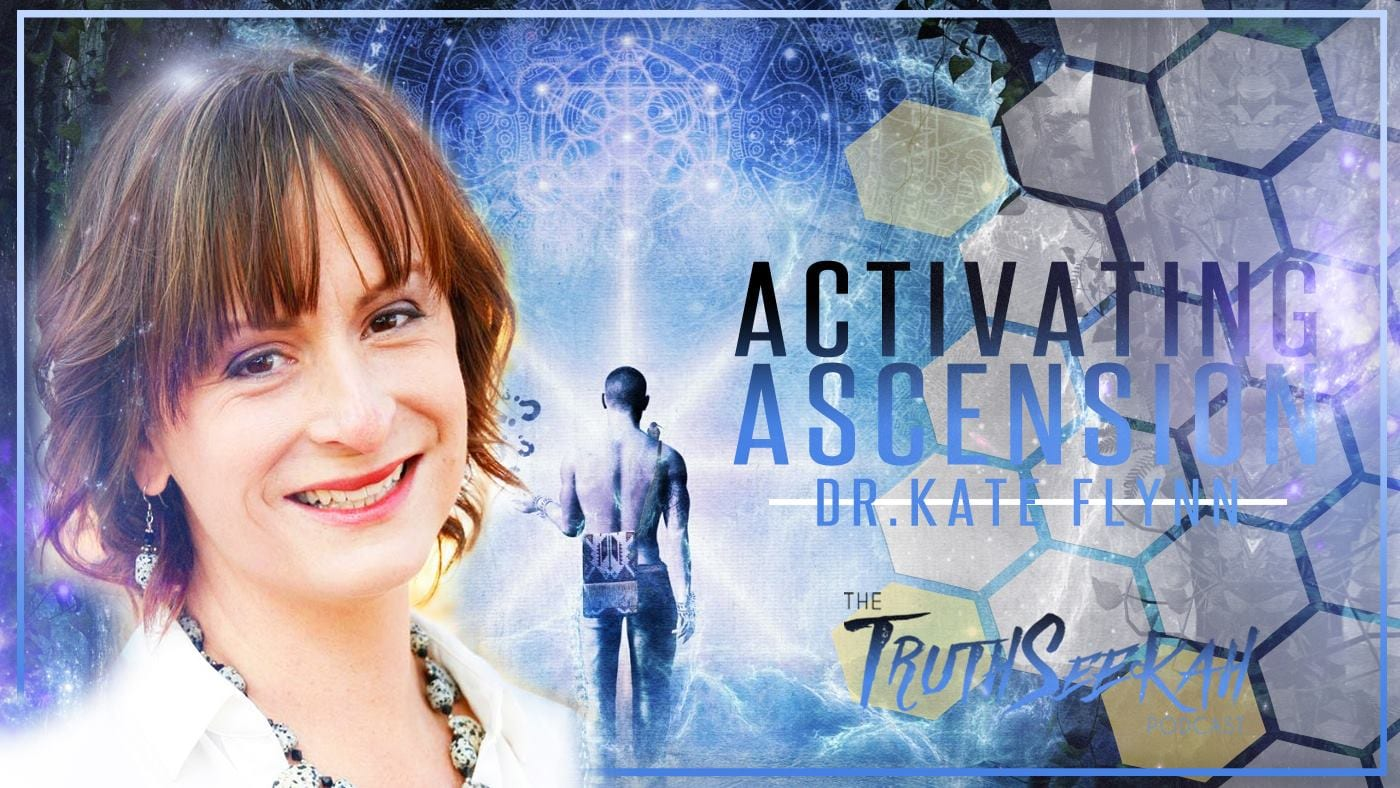 Activating Ascension | Dr. Kate Flynn | TruthSeekah Podcast