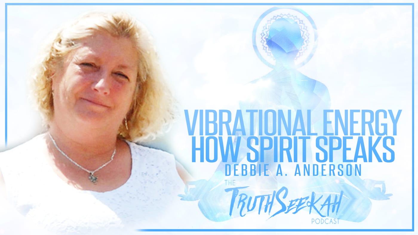 Vibrational Energy | How Spirit Speaks | Debbie A. Anderson