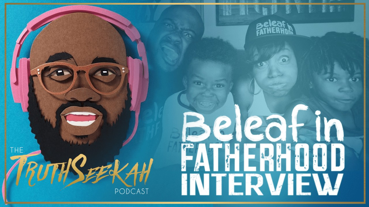 Beleaf In Fatherhood | Faith, Family & Foundation | Interview