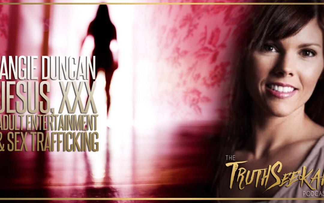 XXX Adult Entertainment, Sex Trafficking & Jesus | Angie Duncan Interview