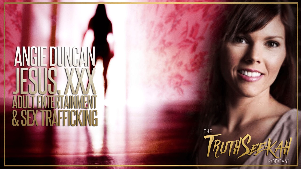 XXX Adult Entertainment, Sex Trafficking & Jesus | Angie Duncan Interview
