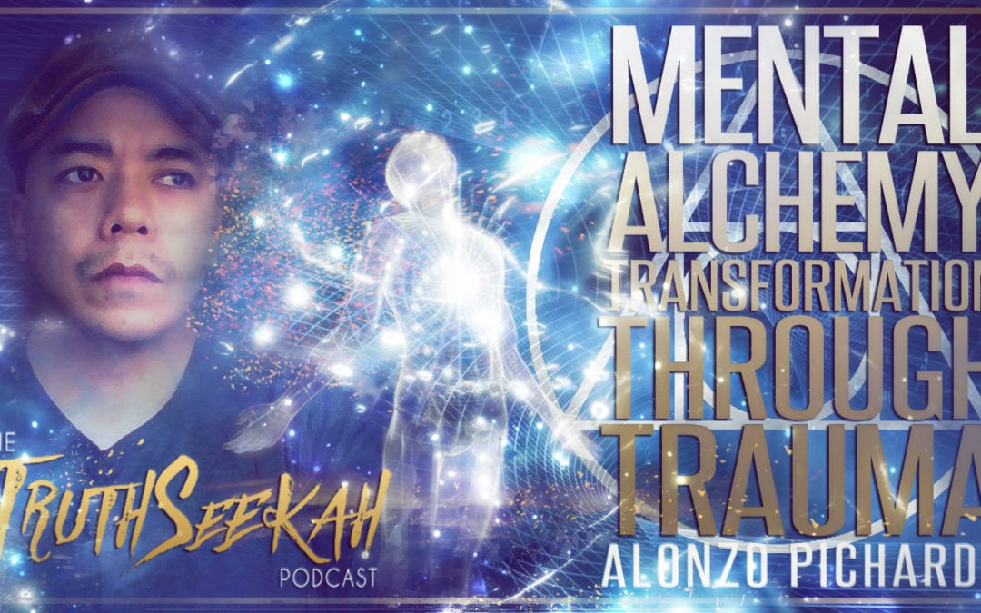 Mental Alchemy | Transformation Through Trauma | Alonzo Pichardo