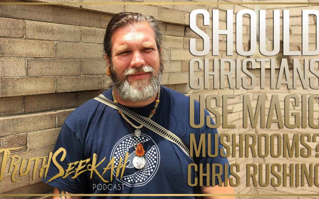 Should Christians Use Magic Mushrooms? | Chris Rushing Interview