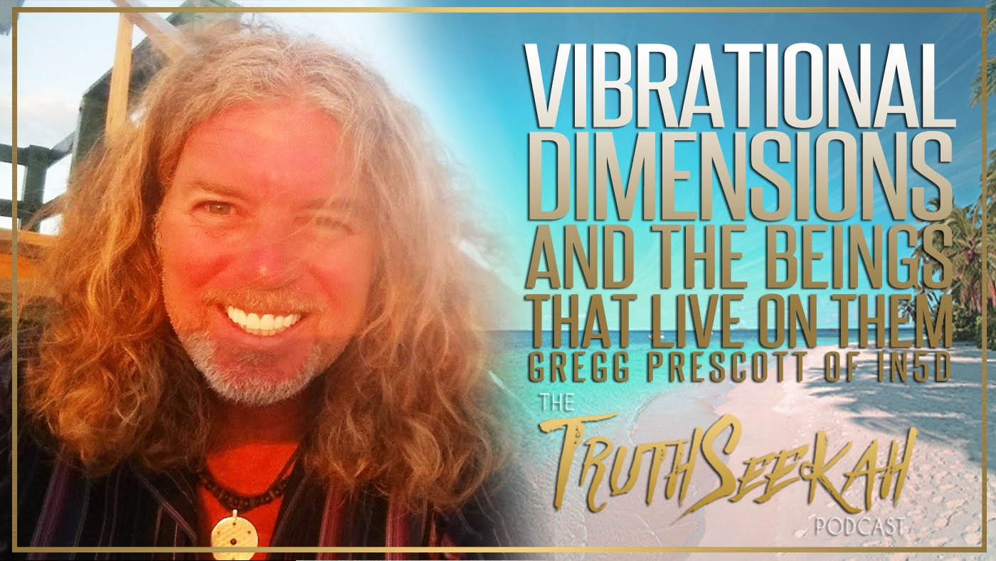Vibrational Dimensions And The Beings That Live On Them | Gregg Prescott of IN5D