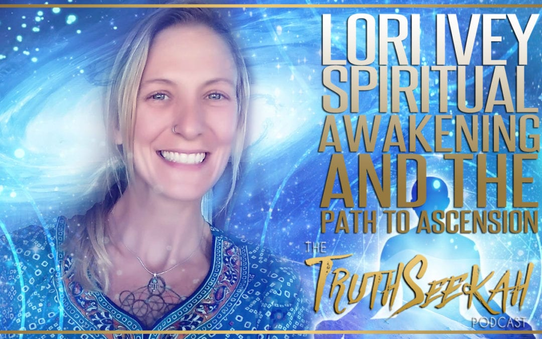 Lori Ivey | Spiritual Awakening And The Path To Ascension