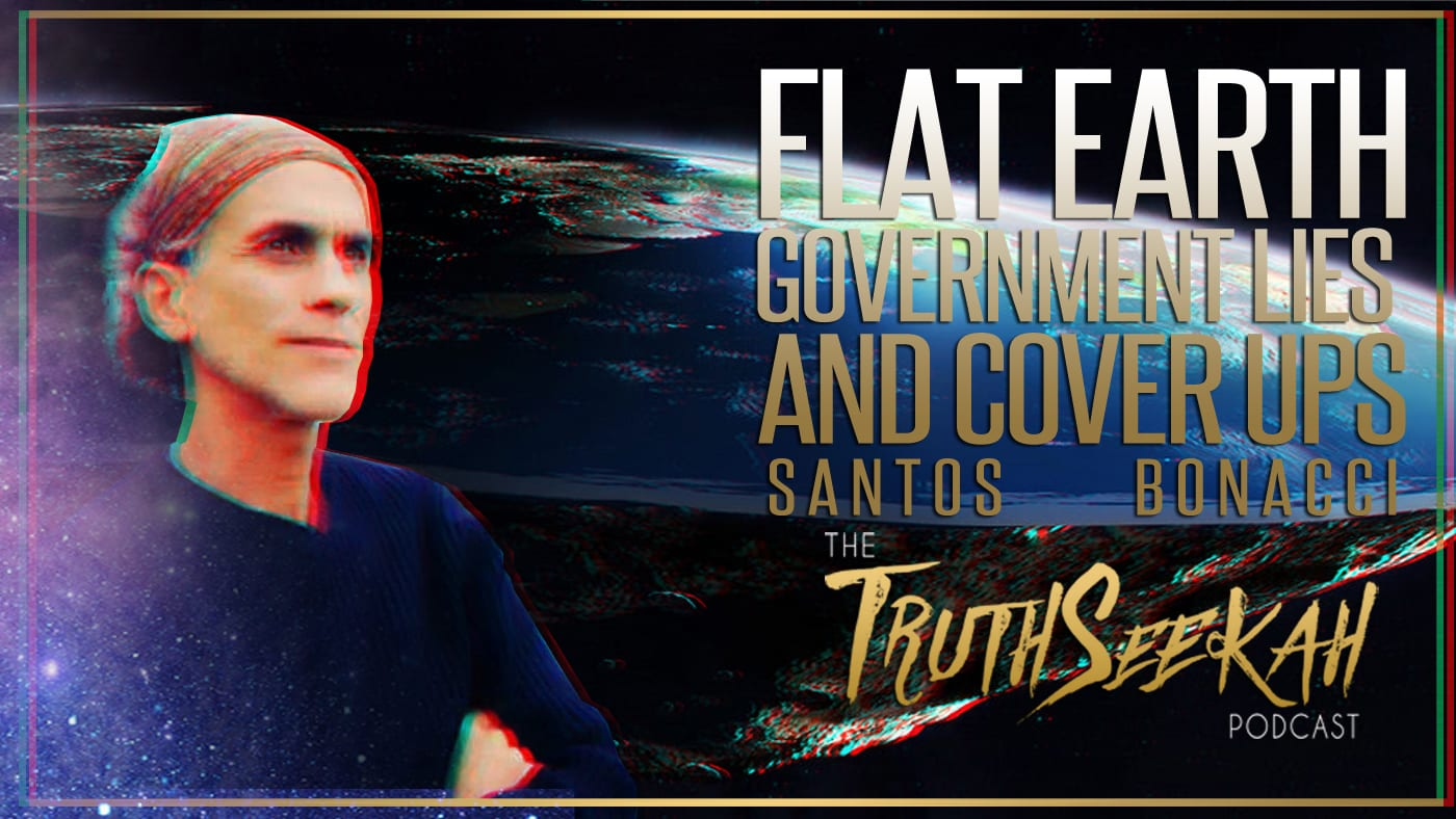 Santos Bonacci | Flat Earth, Government Lies And Cover Ups