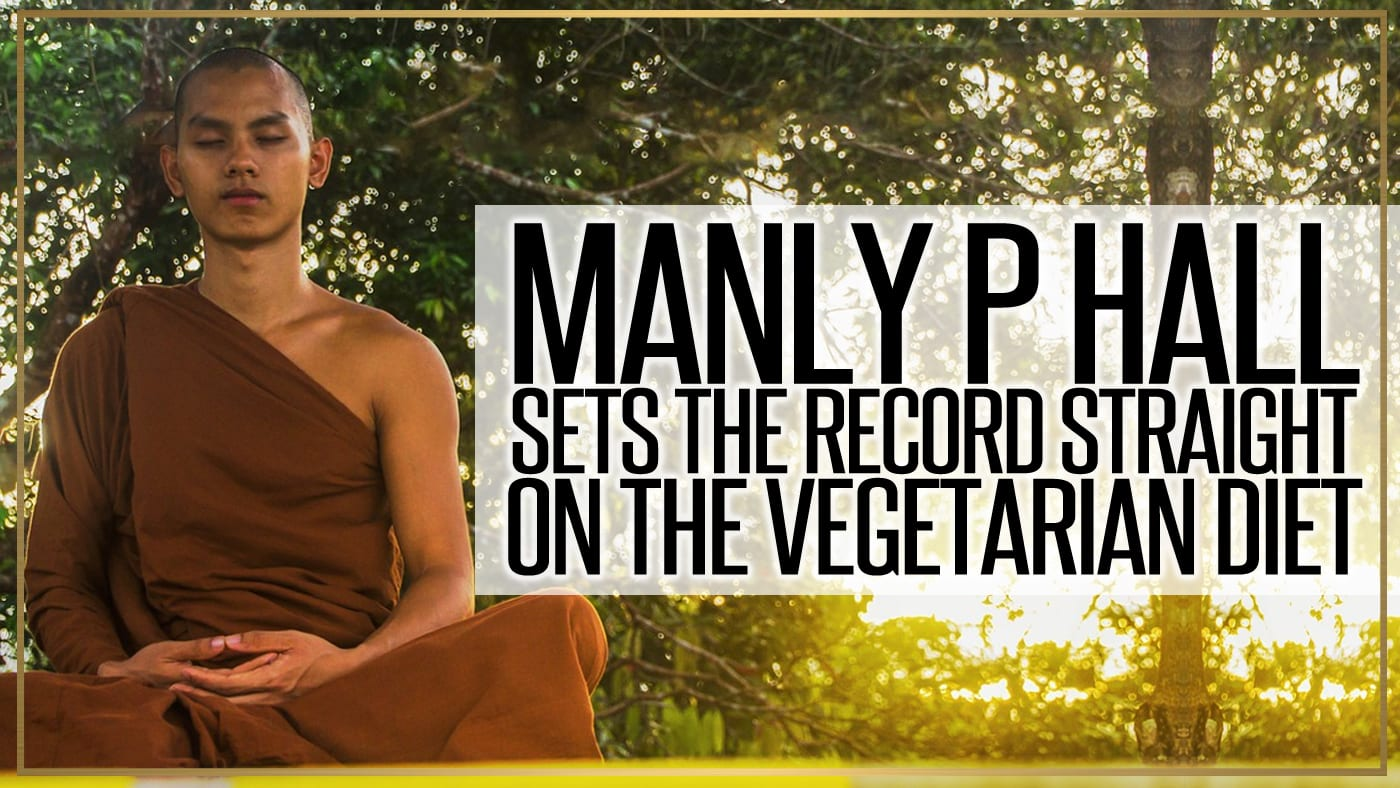 Manly P Hall Sets The Record Straight On The Vegetarian Diet