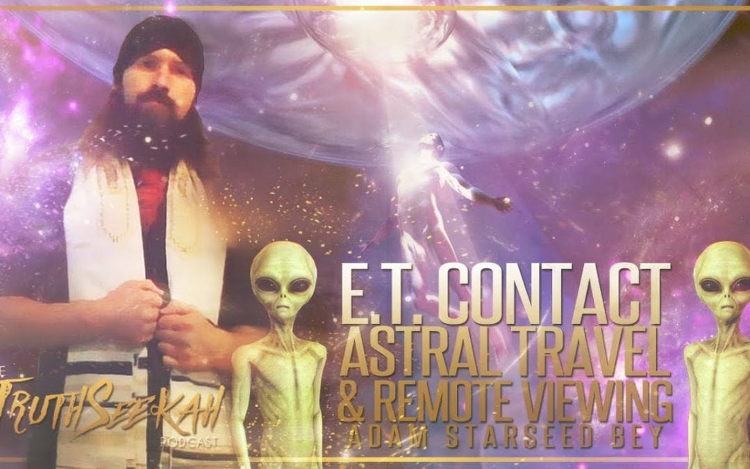 E.T. Contact Astral Travel & Remote Viewing | Adam Starseed Bey