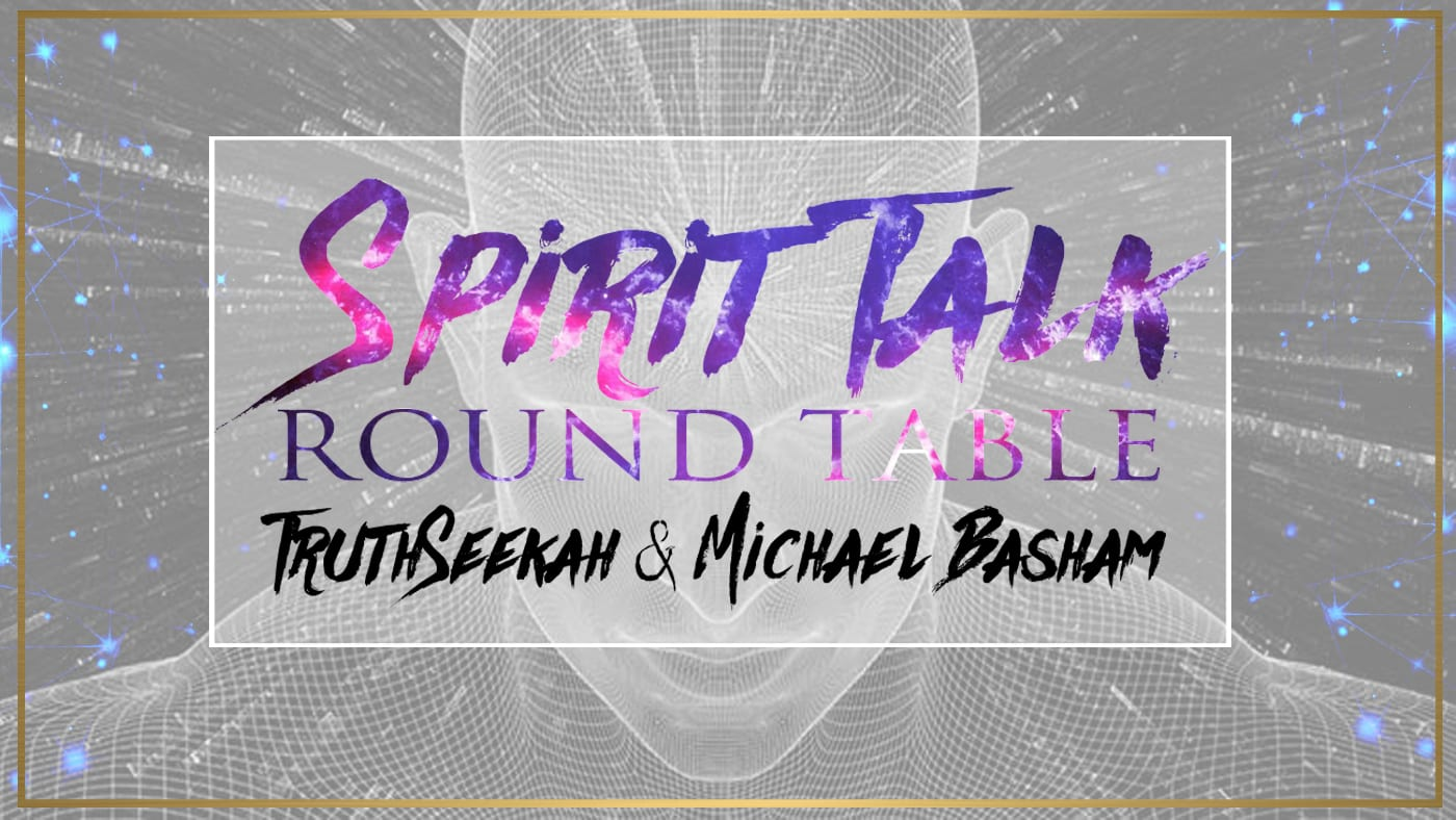 Spirit Talk | Round Table | TruthSeekah & Michael Basham