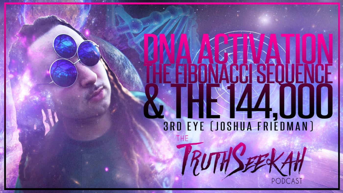 DNA Activation, The Fibonacci Sequence & The 144,000 |  3rd Eye (Joshua Friedman)