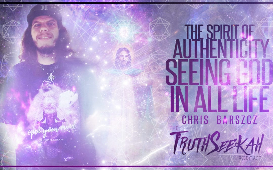 The Spirit of Authenticity | Seeing God In All Life | Chris Barszcz