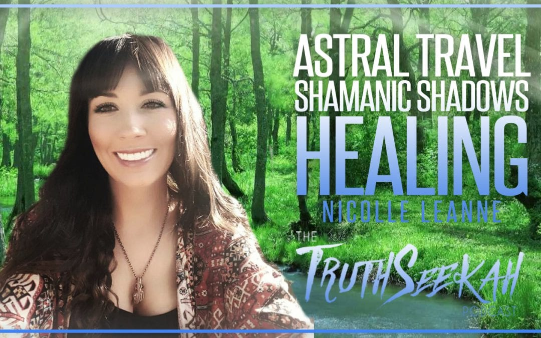 Astral Travel | Shamanic Shadow Healing | Nicolle Leanne