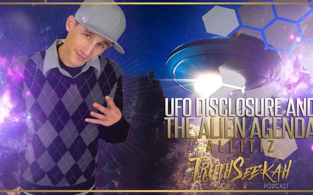 UFO Disclosure And The Alien Agenda | AllItIz | TruthSeekah Podcast