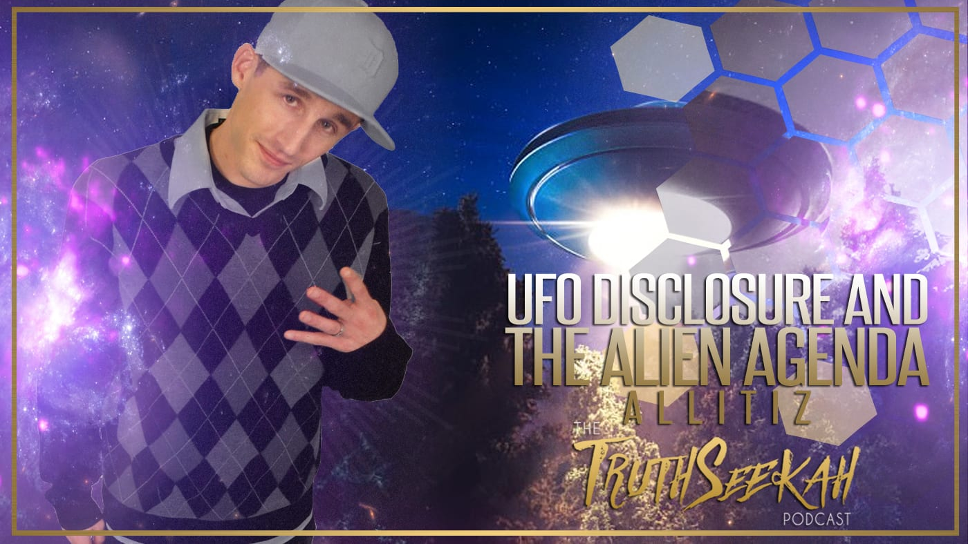 UFO Disclosure And The Alien Agenda | AllItIz | TruthSeekah Podcast