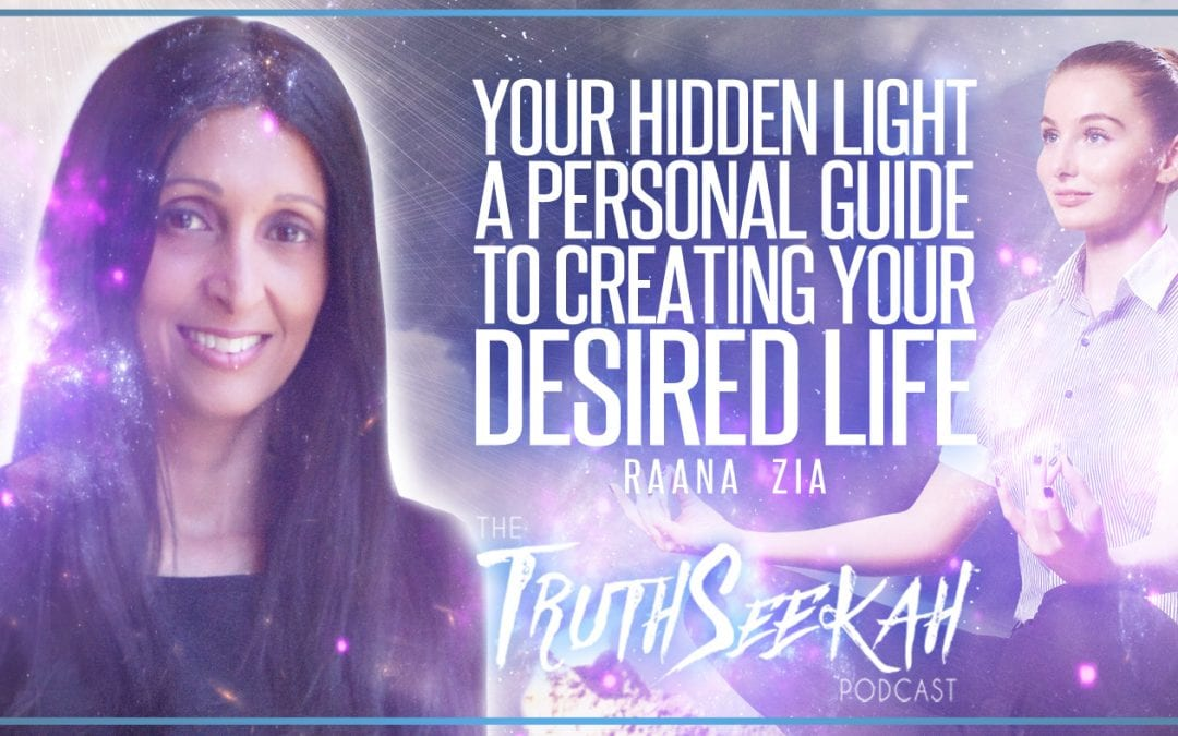 Raana Zia | Your Hidden Light: A Personal Guide to Creating Your Desired Life