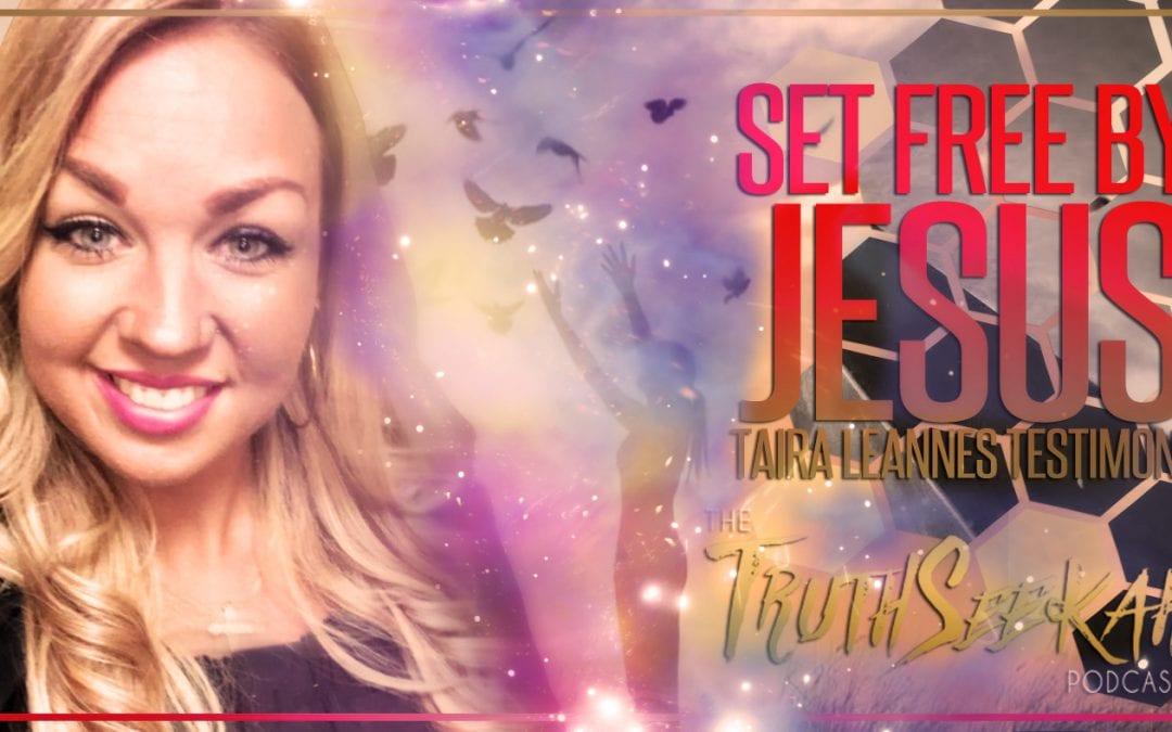 Set Free By Jesus | Taira Leanne's Testimony