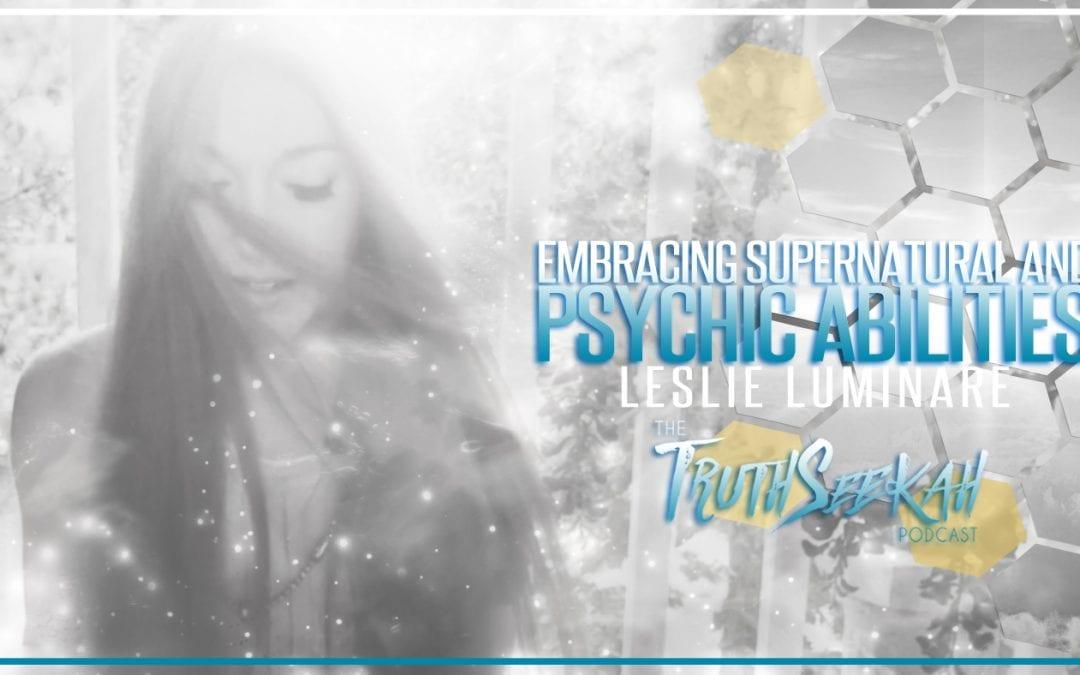 Embracing Supernatural & Psychic Abilities   Leslie Luminare