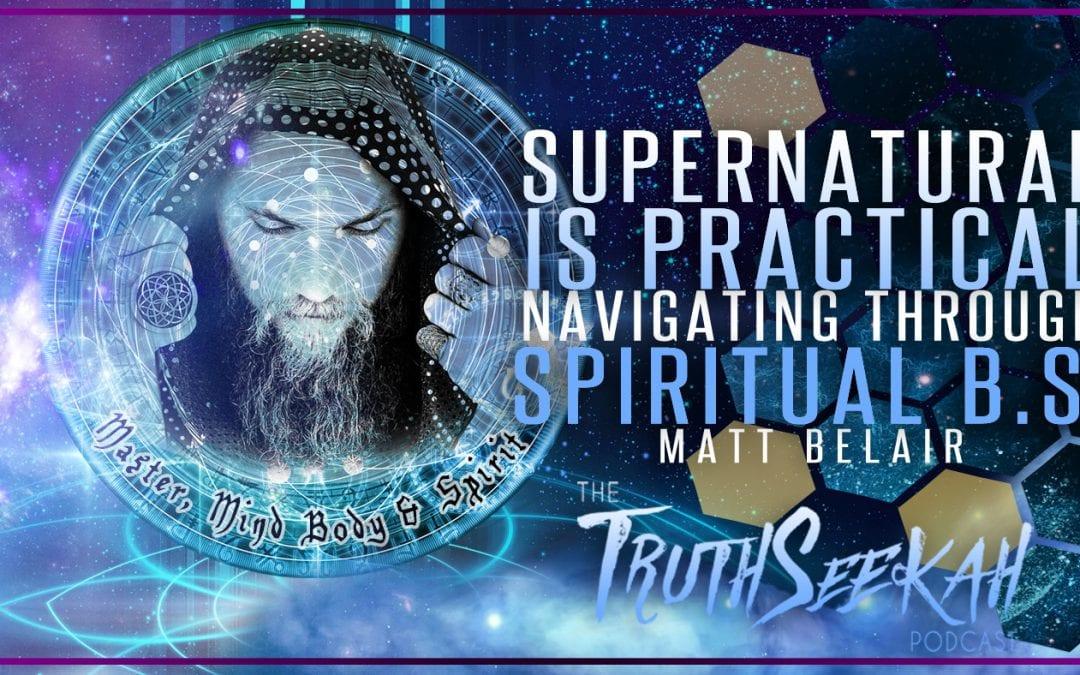 Supernatural Is Practical   Navigating Through Spiritual B.S.   Matt Belair