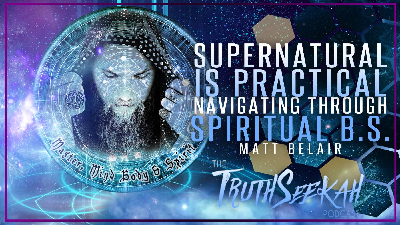 Supernatural Is Practical | Navigating Through Spiritual B.S. | Matt Belair
