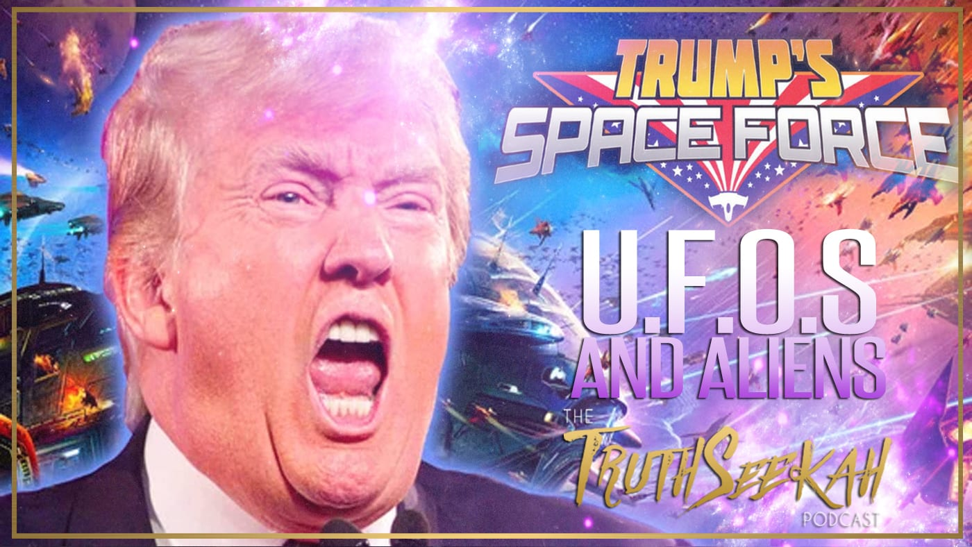 Donald Trump Space Force | UFOs and Aliens  | TruthSeekah Podcast