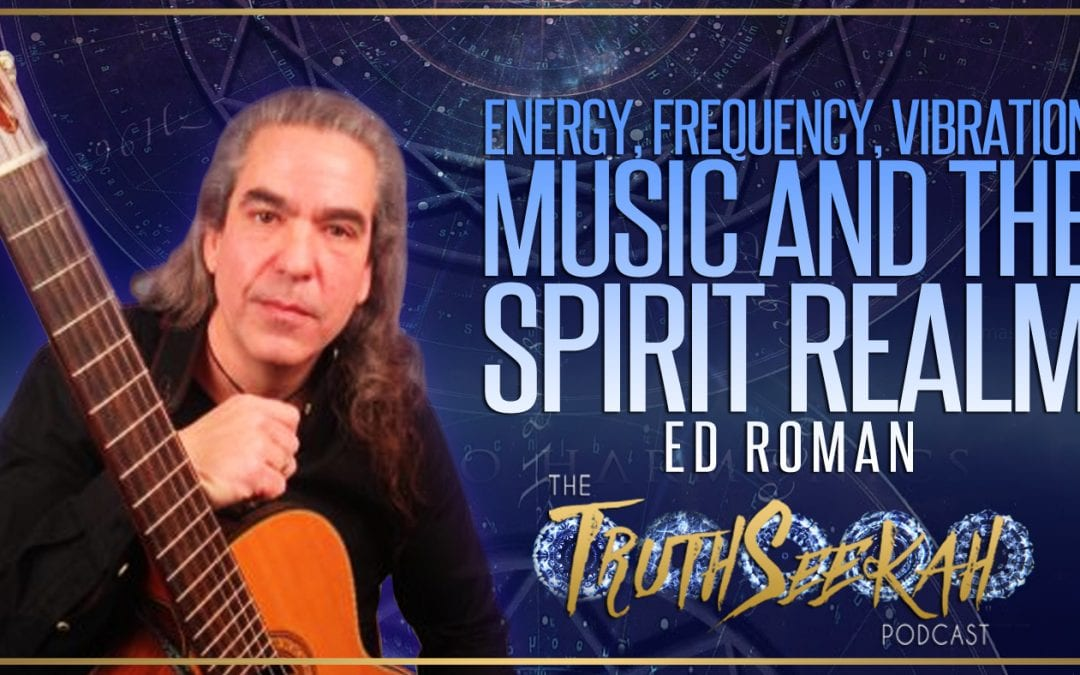 Energy, Frequency, Vibration   Music and the Spirit Realm   Ed Roman