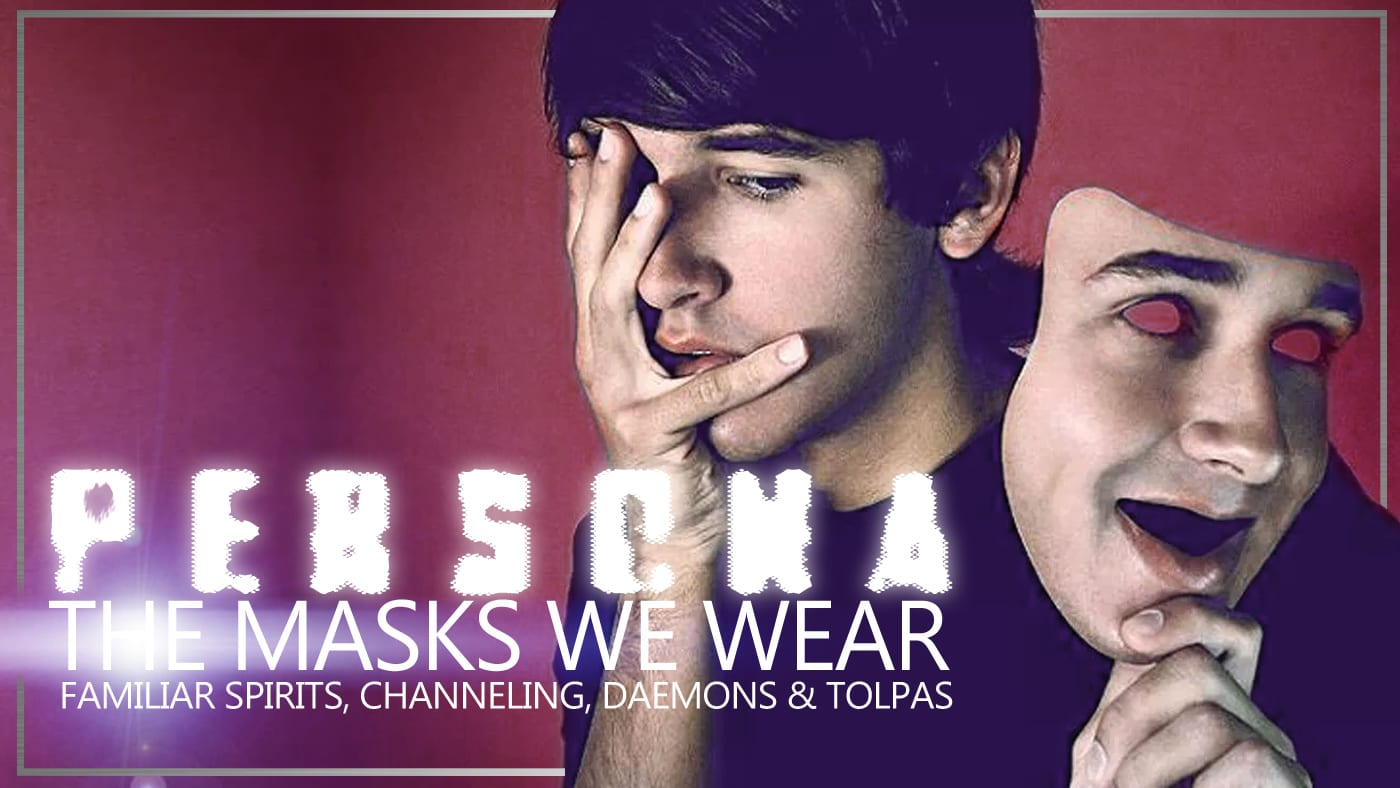 PERSONA | The Masks We Wear | Familiar Spirits, Channeling, Daemons & Tulpas | TruthSeekah