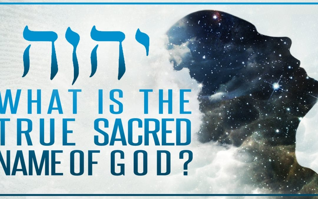 What Is The TRUE Sacred Name of GOD?