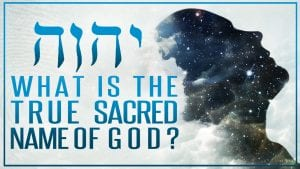 What Is The TRUE Sacred Name of GOD