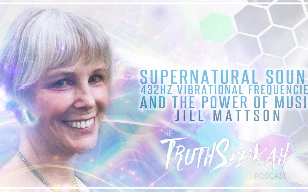 Supernatural Sound | 432hz Vibrational Frequencies and The Power of Music | Jill Mattson