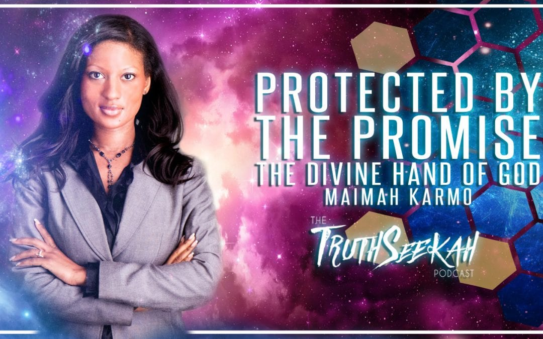 Protected By The Promise | The Divine Hand of God | Maimah Karmo
