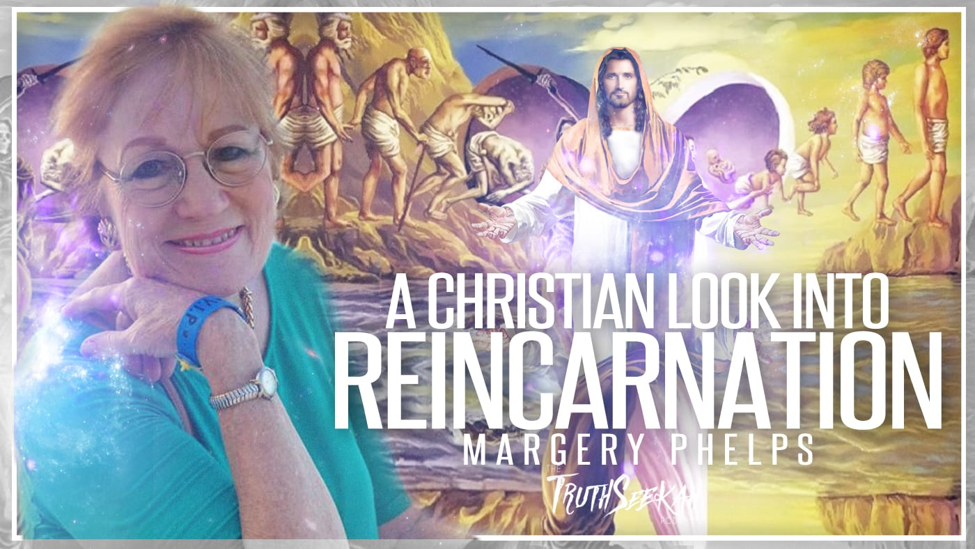 A Christian Look Into Reincarnation | Margery Phelps | TruthSeekah Podcast