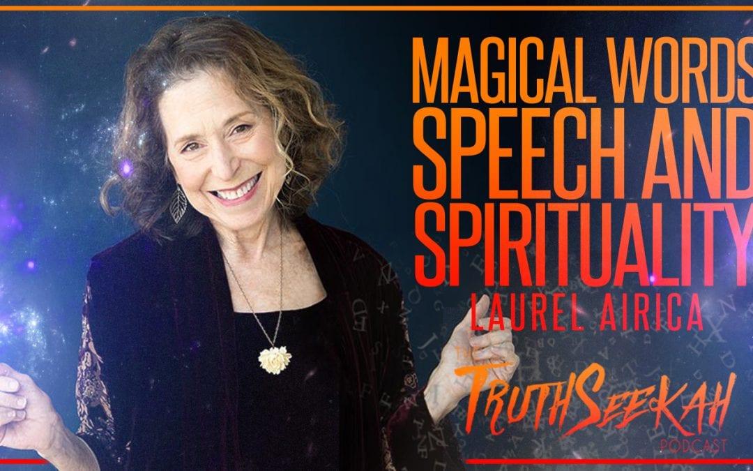 Word Magic   Speech and Spirituality   Laurel Airica   TruthSeekah Podcast