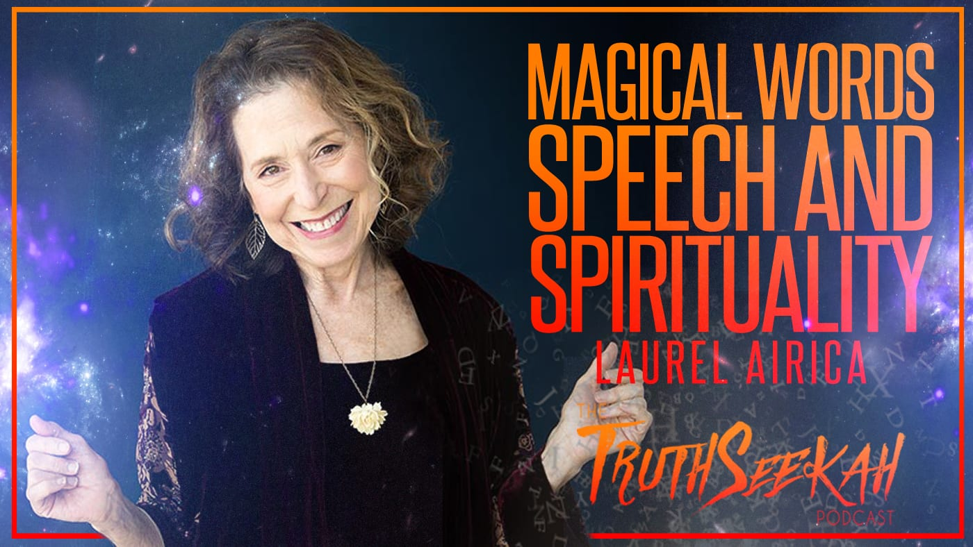 Word Magic | Speech and Spirituality | Laurel Airica | TruthSeekah Podcast