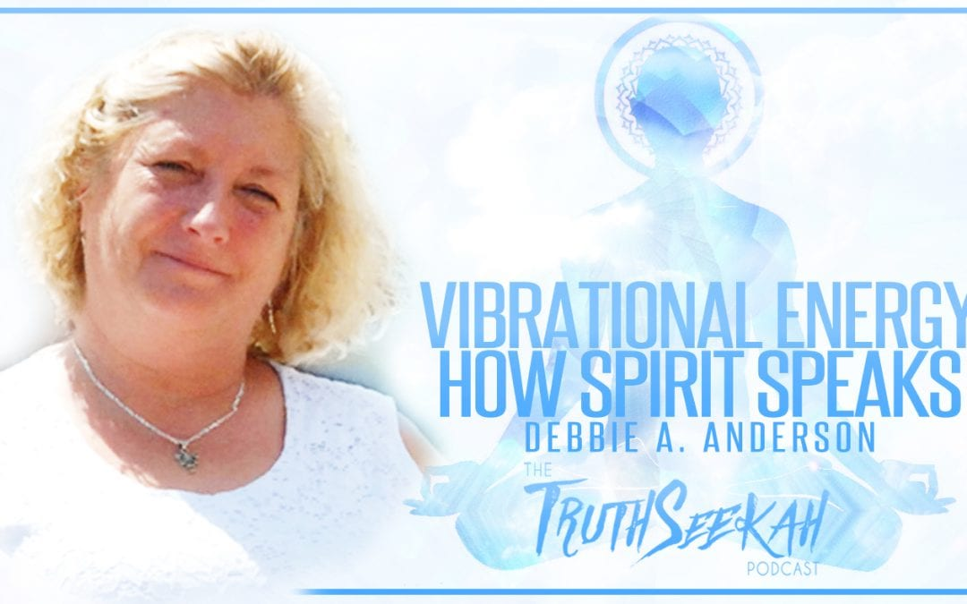 Vibrational Energy   How Spirit Speaks   Debbie A. Anderson