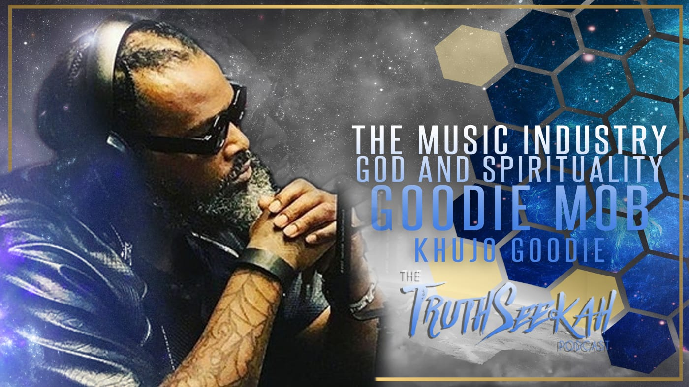 Khujo Goodie of Goodie Mob | The Music Industry God and Spirituality