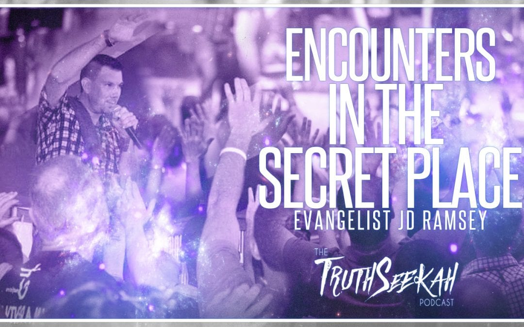 Encounters In The Secret Place of God | Evangelist JD Ramsey
