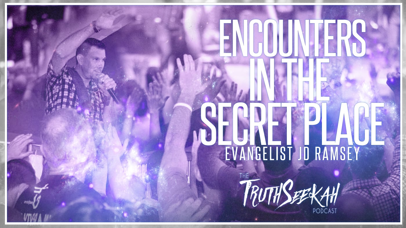 Encounters In The Secret Place of God | Evangelist JD Ramsey