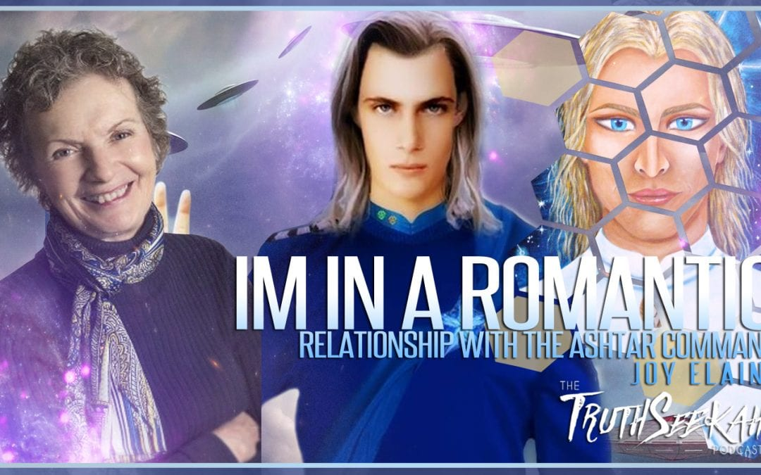 I'm In A Romantic Relationship With The Ashtar Command | Joy Elaine