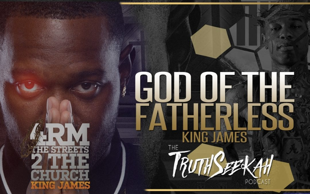 God Of The Fatherless | From The Streets To The Church | King James