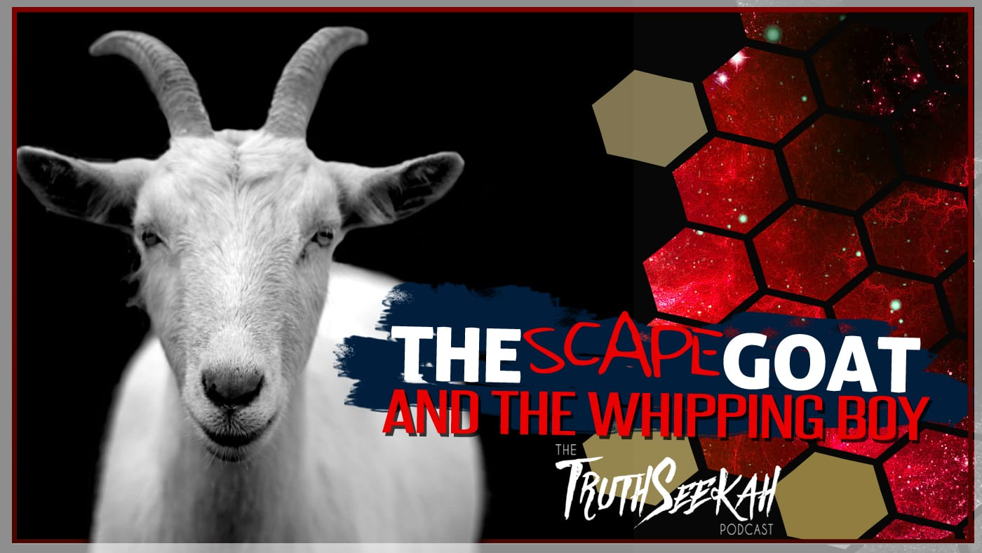 The Scapegoat and The Whipping Boy | Q & A | TruthSeekah Podcast