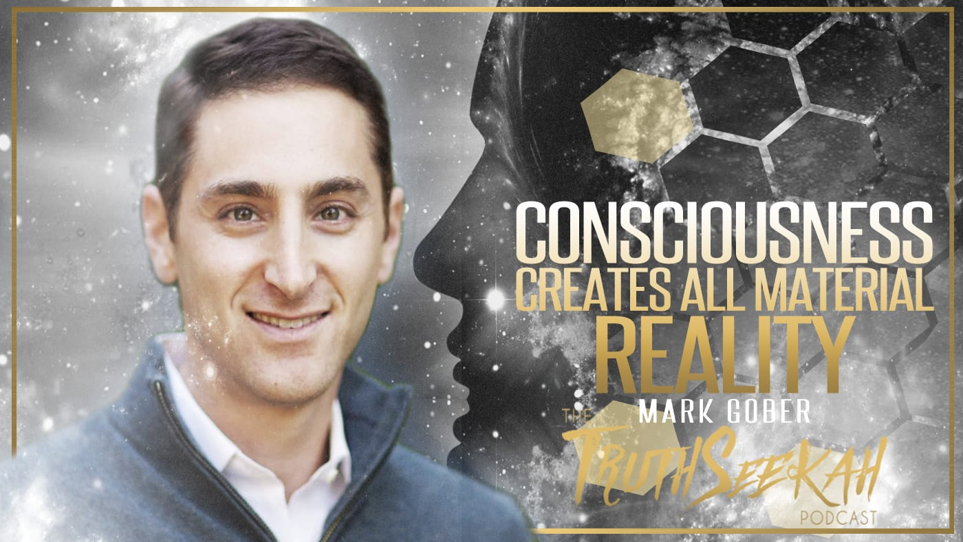 Consciousness Creates All Material Reality | Mark Gober
