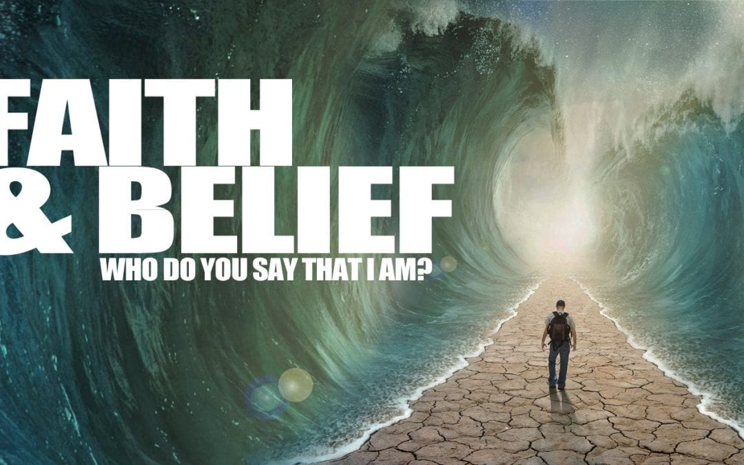 faith & BELIEF | Who Do You Say That I AM?