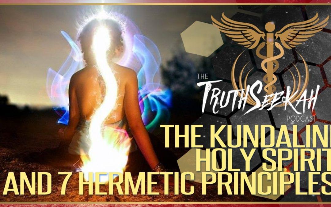 The Kundalini, Holy Spirit and 7 Hermetic Principles