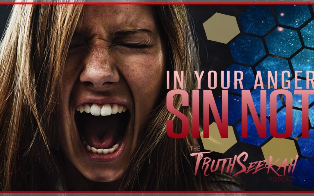 In Your Anger Sin Not | TruthSeekah Podcast