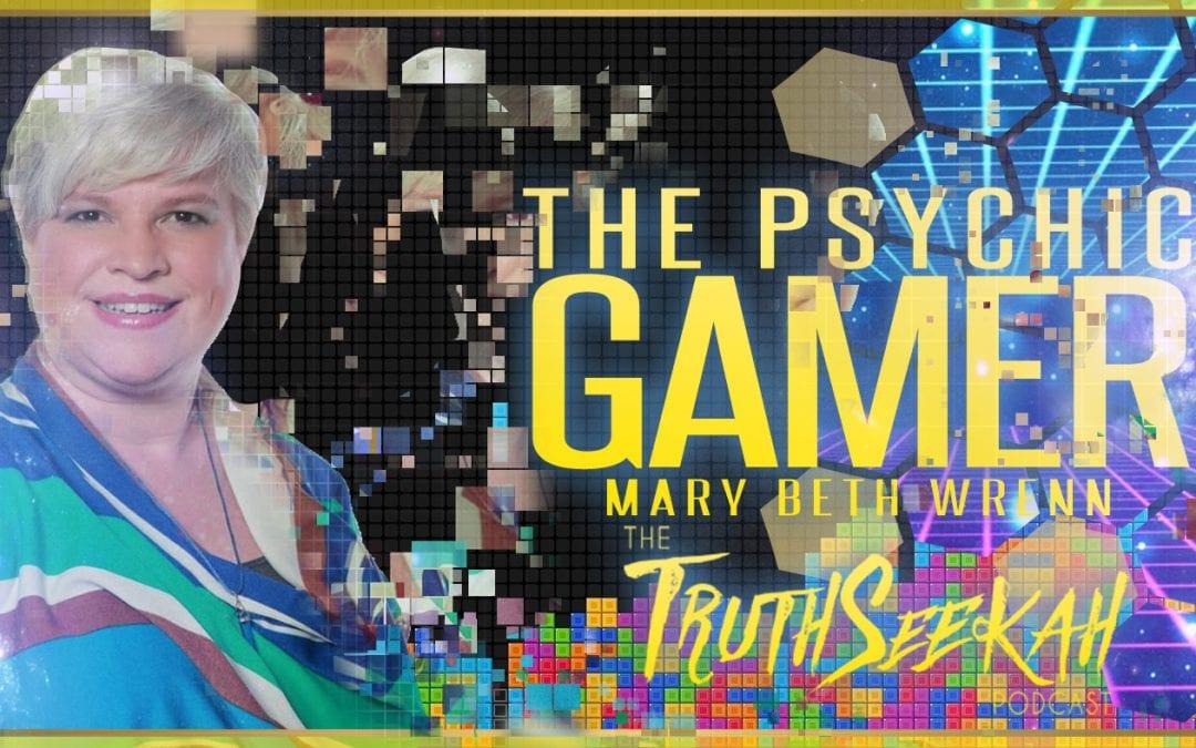 The Psychic Gamer | Mary Beth Wrenn | TruthSeekah Podcast