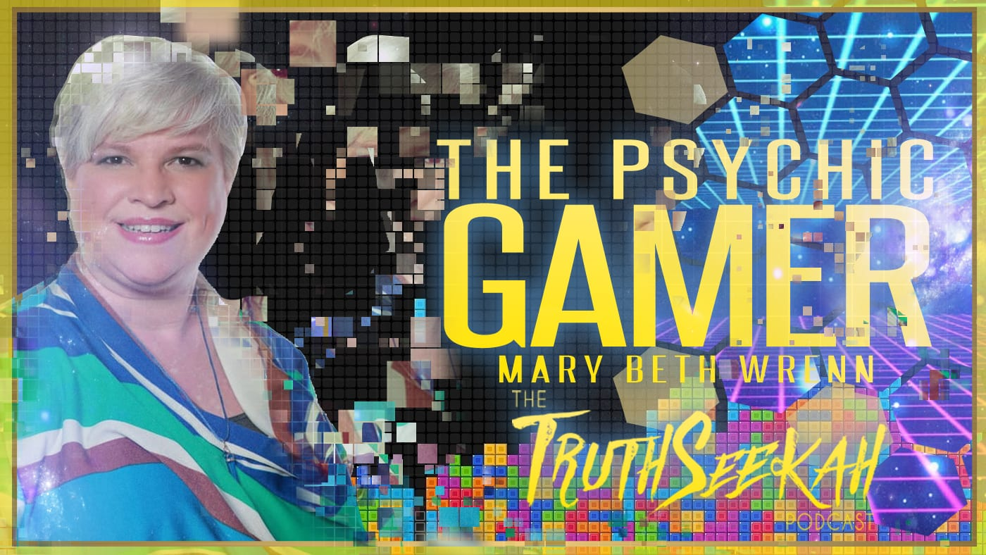 The Psychic Gamer | Mary Beth Wrenn | TruthSeekah Podcast
