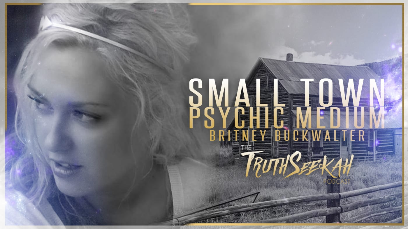 Small Town Psychic Medium Britney Buckwalter | TruthSeekah Podcast