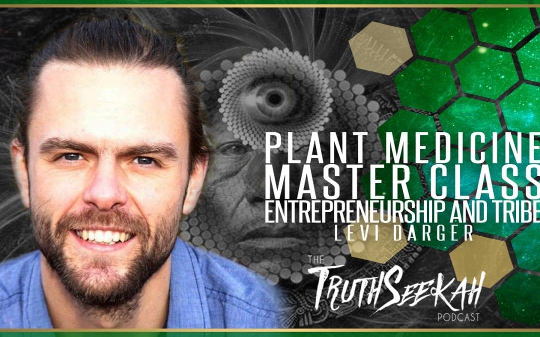 Plant Medicine Master Class, Entrepreneurship and Tribe | Levi Darger