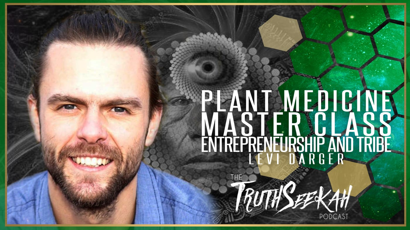 Plant Medicine Master Class, Entrepreneurship and Tribe | Levi Darger