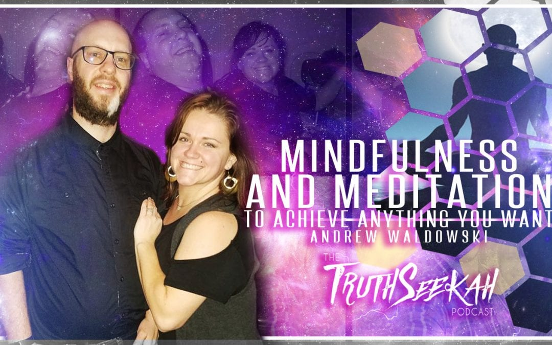 Mindfulness and Meditation To Achieve Anything You Want! | Andrew Waldowski